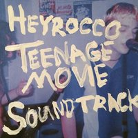 Teenage Movie Soundtrack — Heyrocco
