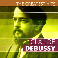 The Greatest Hits: Claude Debussy — Клод Дебюсси
