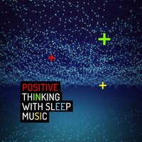 Positive Thinking with Sleep Music — Positive Thinking: Music for Meditation, Yoga & Deep Sleep