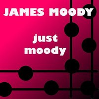 Just Moody — James Moody