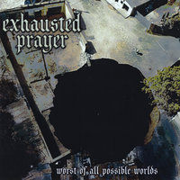 Worst of All Possible Worlds — Exhausted Prayer