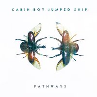 Pathways — Cabin Boy Jumped Ship