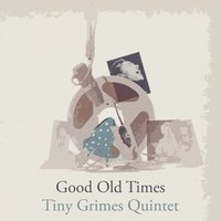 Good Old Times — Tiny Grimes Quintet, Cootie Williams & His Orchestra, Sir Charles Thompson & His All Stars