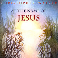 At the Name of Jesus — Christopher Walker