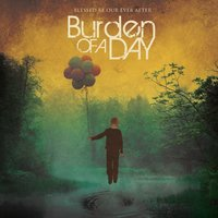 Blessed Be Our Ever After — Burden Of A Day