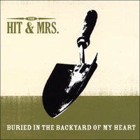 Buried in the Backyard of My Heart — The Hit & Mrs.