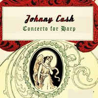 Concerto for Harp — Johnny Cash