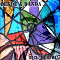 Back to Bahia — Dendê & Band
