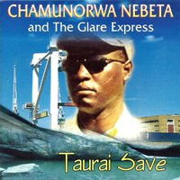 Taurai save — Chamunorwa Nebeta & The Glare Express