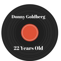 22 Years Old — Donny Goldberg