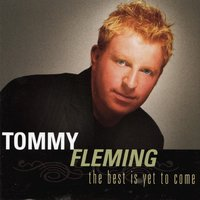 The Best Is yet to Come — Tommy Fleming