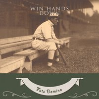 Win Hands Down — Fats Domino
