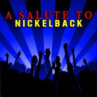 A Salute To Nickelback — The Rock Heroes