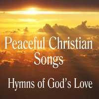 Peaceful Instrumental Christian Songs: Hymns of God's Love — Music Themes Group