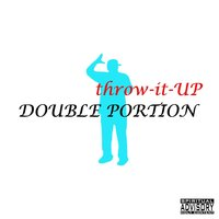 Throw It Up — Double Portion