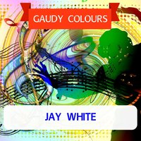 Gaudy Colours — Jay White