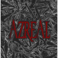 Cease to Be — Azreal