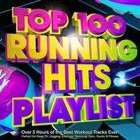 Top 100 Running Hits Playlist - Over 5 Hours of the Best Workout Tracks Ever! - Perfect for Marathon Training , Keep Fit, Jogging, Exercise, Spinning, Gym, Cardio & Fitness — The Running Masters