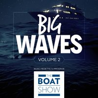 Big Waves, Vol. 2 — The Boat Show