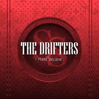 I Make Believe — The Drifters
