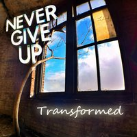 Never Give Up — Transformed (Richie Breaux)