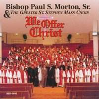 We Offer Christ — Bishop Paul S. Morton, Sr. & The Greater St. Stephen Mass Choir