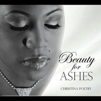 Beauty for Ashes — Christina Poetry