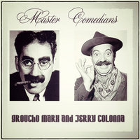 Master Comedians: Marx and Jerry — Groucho Marx, Jerry Colonna, Groucho Marx and Jerry Colonna