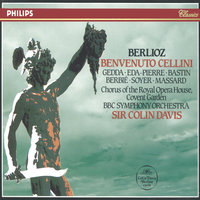 Berlioz: Benvenuto Cellini — Nicolai Gedda, Christiane Eda-Pierre, Jane Berbie, Roger Soyer, Robert Massard, Chorus of the Royal Opera House, Covent Garden