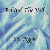 Behind the Veil — Sis. Peggie