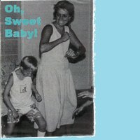 Oh, Sweet Baby! — Andrew Robert Palmer