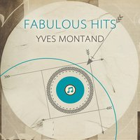Fabulous Hits — Yves Montand