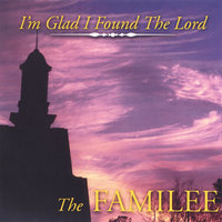 I'm Glad I've Found The Lord — The Familee