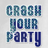 Crash Your Party — I'm Here To