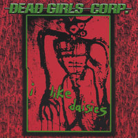 i like daisies — Dead Girls Corp.