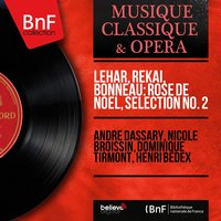 Lehár, Rekaï, Bonneau: Rose de Noël, sélection no. 2 — André Dassary, Nicole Broissin, Dominique Tirmont, Henri Bedex