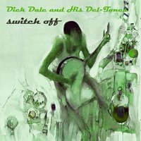 Switch Off — Dick Dale & His Del-Tones