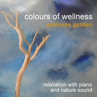 Colours of Wellness (Relaxation With Piano and Nature Sounds) — Wellness Garden