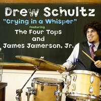 Crying in a Whisper (feat. The Four Tops & James Jamerson Jr) — Drew Schultz