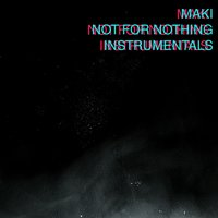 Not for Nothing Instrumentals — Maki