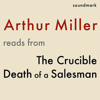 Arthur Miller Reads From The Crucible and Death of a Salesman — Arthur Miller