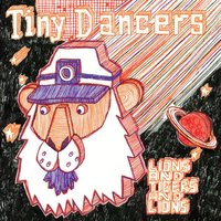 Lions And Tigers And Lions — Tiny Dancers
