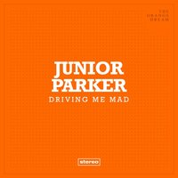Driving Me Mad — Junior Parker
