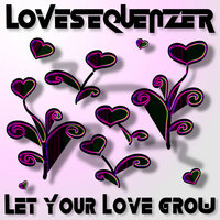 Let Your Love Grow — Lovesequenzer