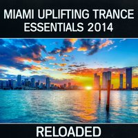 Miami Uplifting Trance Essentials 2014 (Reloaded) — сборник