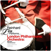 Reinhard Linz Conducts... London Philharmonic Orchestra: Marches — London Philharmonic Orchestra