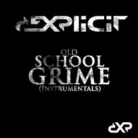 Old School Grime — Dexplicit