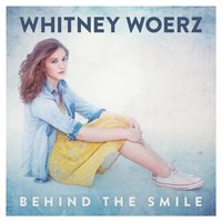 Behind the Smile — Whitney Woerz