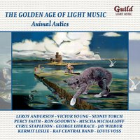 The Golden Age of Light Music: Animal Antics — Victor Young, Percy Faith, Leroy Anderson, Arthur Fiedler, Boston Pops Orchestra