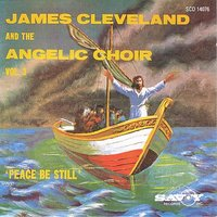Peace Be Still — James Cleveland with the Angelic Choir